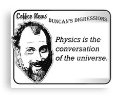 Physics is the conversation of the universe. Metal Print