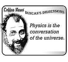 Physics is the conversation of the universe. Photographic Print