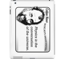 Physics is the conversation of the universe. iPad Case/Skin