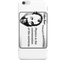 Physics is the conversation of the universe. iPhone Case/Skin