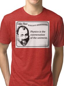 Physics is the conversation of the universe. Tri-blend T-Shirt