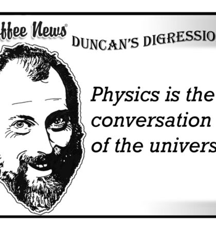 Physics is the conversation of the universe. Sticker