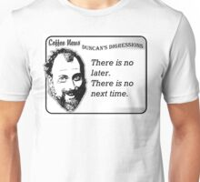 There is no later.  There is no next time. Unisex T-Shirt