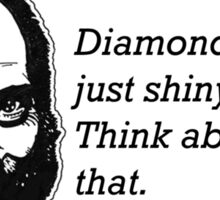 Diamonds are just shiny rocks.  Think about that. Sticker