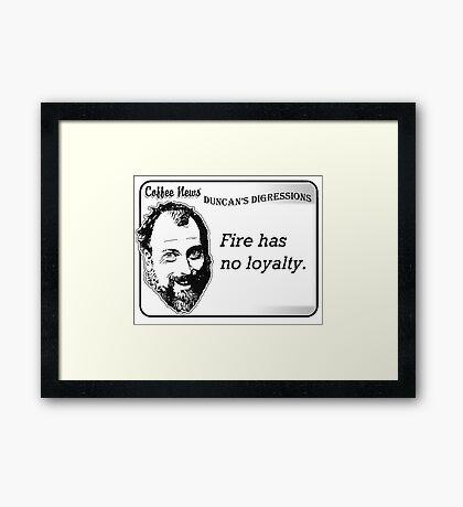 Fire has no loyalty. Framed Print