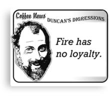 Fire has no loyalty. Canvas Print