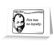 Fire has no loyalty. Greeting Card