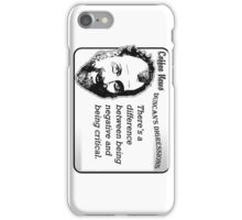 There's a difference between being negative and being critical. iPhone Case/Skin