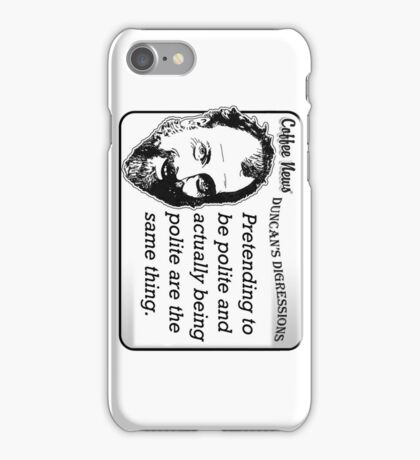 Pretending to be polite and actually being polite are the same thing. iPhone Case/Skin