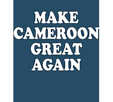 Make Cameroon Great Again Photographic Print