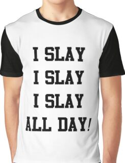 I Slay All Day black Graphic T-Shirt