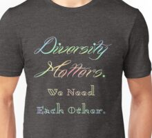Diversity Matters. We Need Each Other. Unisex T-Shirt