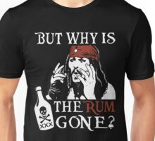 But Why Is The Rum Gone Unisex T-Shirt