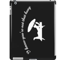 I Know You're Not Busy (B&W) iPad Case/Skin