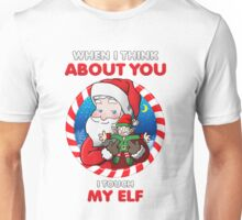 When I Think About You, I Touch My Elf - Christmas Art Unisex T-Shirt