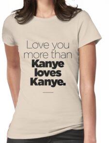 Love like Kanye love Kanye Womens Fitted T-Shirt