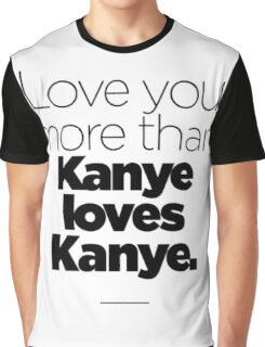 Love like Kanye love Kanye Graphic T-Shirt