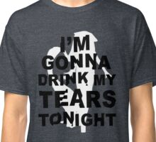 Drink my tears tonight // Lady Gaga // Government Hooker Classic T-Shirt