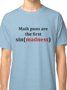 Math puns are the first sign of madness (black font) Classic T-Shirt