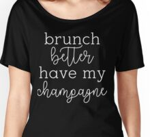 Brunch Better Have My Champagne Women's Relaxed Fit T-Shirt