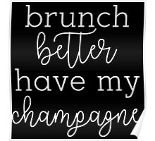 Brunch Better Have My Champagne Poster