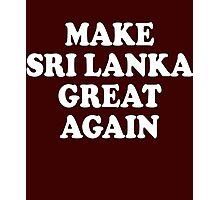 Make Sri Lanka Great Again Photographic Print