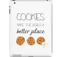 Cookies make the world a better place iPad Case/Skin