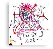 FIGHT GOD Canvas Print