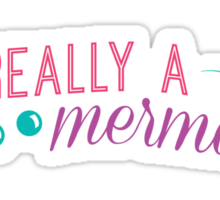 I'm really a mermaid - pink Sticker