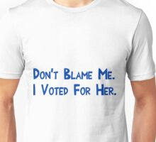 Don't Blame Me. I Voted For Her Unisex T-Shirt