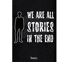Doctor Who: We are all stories in the end Photographic Print