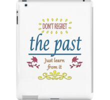 Quote: Don't regret the past iPad Case/Skin