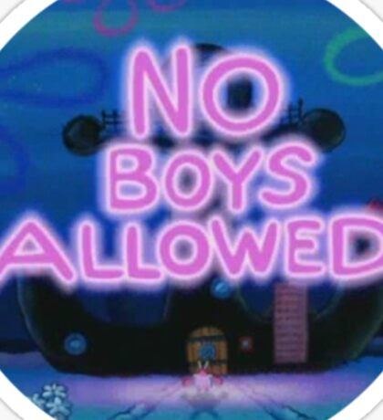 NO BOYS ALLOWED (Spongebob) Sticker