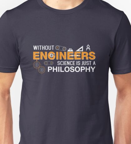Without Engineers Science Is Just A Philosophy  Unisex T-Shirt