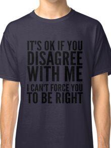 IT'S OK IF YOU DISAGREE Classic T-Shirt