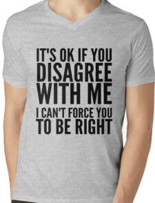 IT'S OK IF YOU DISAGREE Mens V-Neck T-Shirt