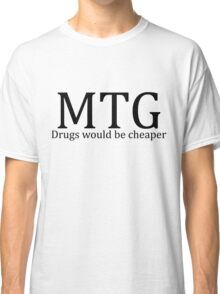 MTG: Drugs would be cheaper Classic T-Shirt