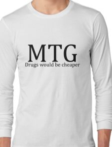 MTG: Drugs would be cheaper Long Sleeve T-Shirt