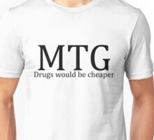 MTG: Drugs would be cheaper Unisex T-Shirt