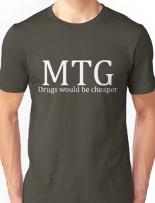 MTG: Drugs would be cheaper (White) Unisex T-Shirt