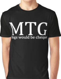 MTG: Drugs would be cheaper (White) Graphic T-Shirt