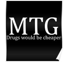 MTG: Drugs would be cheaper (White) Poster