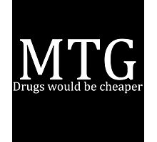 MTG: Drugs would be cheaper (White) Photographic Print