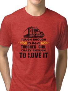 Trucker Girl: tough enough, crazy enough to love it Tri-blend T-Shirt