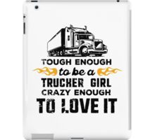 Trucker Girl: tough enough, crazy enough to love it iPad Case/Skin