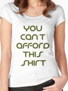 You can't afford this Women's Fitted Scoop T-Shirt