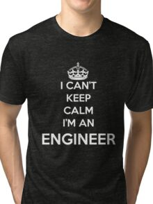 I Can't Keep Calm I'm An Engineer Gift Funny Engineering Tee Tri-blend T-Shirt