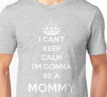I Can't Keep Calm I'm Gonna Be A Mommy Gift T-Shirt Unisex T-Shirt
