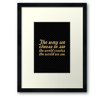 """The way we... """"Barry Nail Kaufman"""" Inspirational Quote Framed Print"""