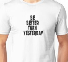 Be a better than yesterday big 1 Unisex T-Shirt
